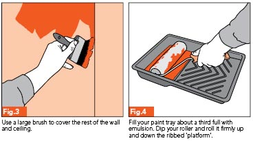 Fig 3. Use a large brush to cover the rest of the wall and ceiling. Fig 4 - Fill your paint tray about a third full with emulsion. Dip your roller in and then roll it firmly up and down the ribbed 'platform'.
