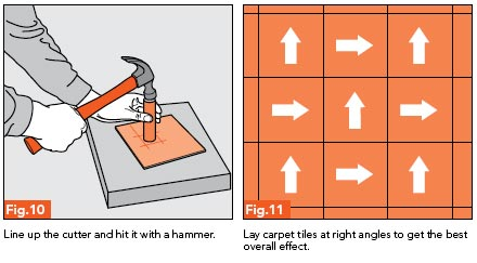 Fig. 10 - Line up the cutter and hit it with a hammer;Fig. 11 - Lay carpet tiles at right angles to get best effect