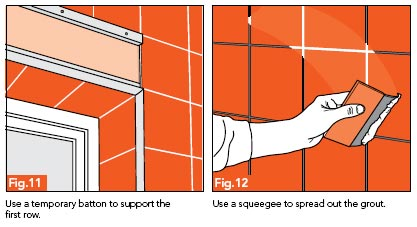 Fig. 11 - Use a temporary batten to support the bottom row; Fig. 12 - Use a squeegee to spread the grout