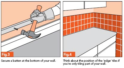 Fig. 3 - Secure a batten at the bottom of your wall; Fig 4 - Think about the position of the edge tiles if you're only tiling part of your wall.