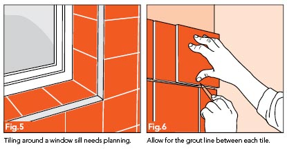 Fig. 5 - Tiles around a window sill need planning; Fig. 6 - Allow for the grout line between each tile.