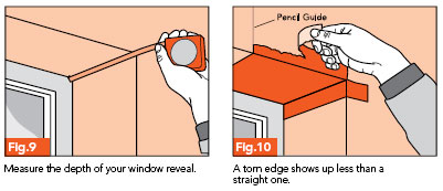 Fig. 9 - Measure the depth of your window reveal; Fig. 10 - A torn edge shows up less than a straight one.