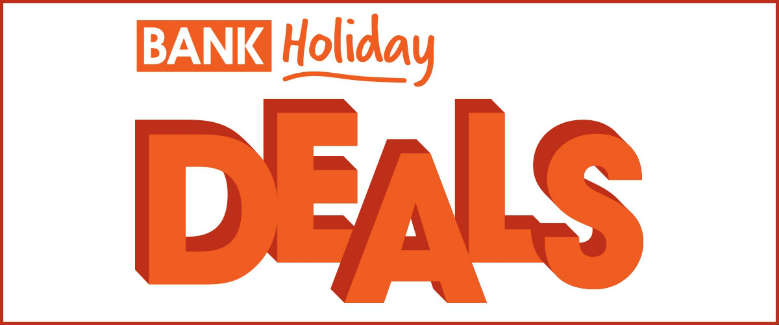 Bank Holiday Deals Grab Them Before They Go Wilkolife